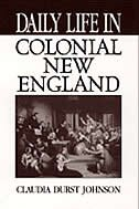 Book Daily Life In Colonial New England by Claudia Durst Johnson