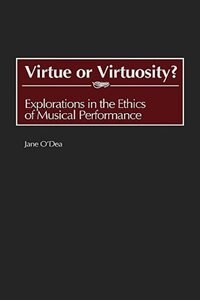 Book Virtue Or Virtuosity?: Explorations In The Ethics Of Musical Performance by Jane O'dea