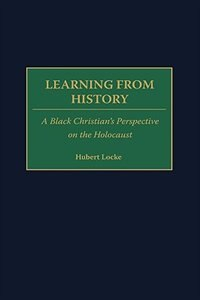 Book Learning From History: A Black Christian's Perspective On The Holocaust by Hubert G. Locke