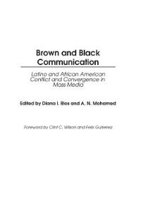 Book Brown And Black Communication: Latino And African American Conflict And Convergence In Mass Media by R. E. Armstrong