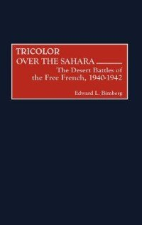 Book Tricolor Over The Sahara: The Desert Battles Of The Free French, 1940-1942 by Edward L. Bimberg