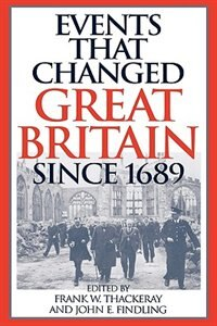 Book Events That Changed Great Britain Since 1689 by Frank W. Thackeray