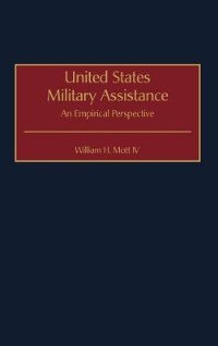 Book United States Military Assistance: An Empirical Perspective by William H. Mott