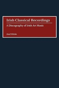Book Irish Classical Recordings: A Discography Of Irish Art Music by Axel Klein