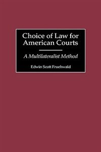 Book Choice Of Law For American Courts: A Multilateralist Method by Edwin Scott Fruehwald