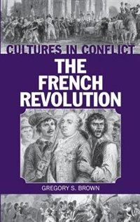 Book Cultures In Conflict--the French Revolution by Gregory S. Brown