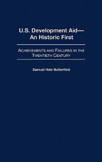 Book U.s. Development Aid--an Historic First: Achievements And Failures In The Twentieth Century by Samuel Hale Butterfield