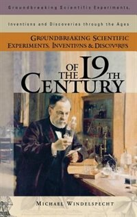 Book Groundbreaking Scientific Experiments, Inventions, And Discoveries Of The 19th Century by Michael Windelspecht