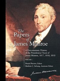 Book The Papers Of James Monroe: A Documentary History Of The Presidential Tours Of James Monroe, 1817… by James Monroe