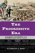 Book The Progressive Era: Primary Documents On Events From 1890 To 1914 by Elizabeth V. Burt
