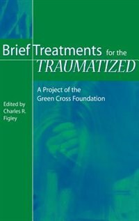 Book Brief Treatments For The Traumatized: A Project Of The Green Cross Foundation by Charles R. Figley