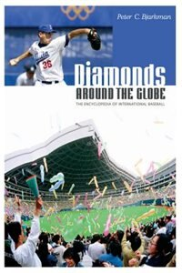 Book Diamonds Around The Globe: The Encyclopedia Of International Baseball by Peter C. Bjarkman