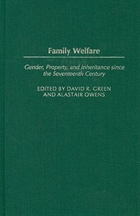 Book Family Welfare: Gender, Property, And Inheritance Since The Seventeenth Century by David R. Green