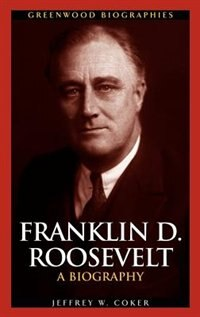 Book Franklin D. Roosevelt: A Biography by Jeffrey W. Coker