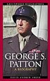 George S. Patton: A Biography by David A. Smith