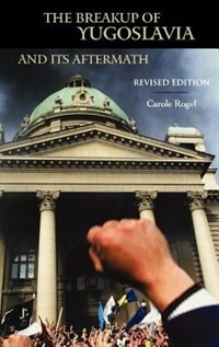 Book The Breakup Of Yugoslavia And Its Aftermath: Revised Edition by Carole Rogel