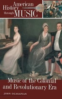 Book Music Of The Colonial And Revolutionary Era by John Ogasapian