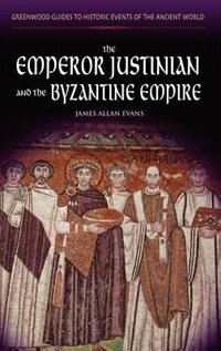 Book The Emperor Justinian And The Byzantine Empire by James Allan Evans