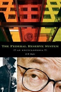 Book The Federal Reserve System: An Encyclopedia by R. W. Hafer