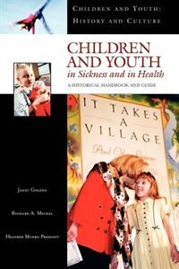 Book Children And Youth In Sickness And In Health: A Historical Handbook And Guide by Janet Golden