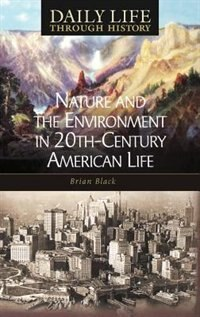 Book Nature And The Environment In Twentieth-century American Life by Brian Black