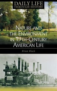 Book Nature And The Environment In Nineteenth-century American Life by Black, Brian