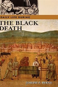 Book Daily Life During The Black Death by Joseph P. Byrne