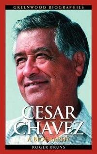 Book Cesar Chavez: A Biography by Roger Bruns