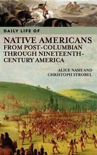Book Daily Life Of Native Americans From Post-columbian Through Nineteenth-century America by Alice Nash