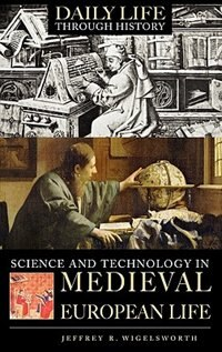 Book Science And Technology In Medieval European Life by Jeffrey R. Wigelsworth