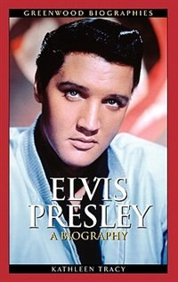 Book Elvis Presley: A Biography by Kathleen Tracy