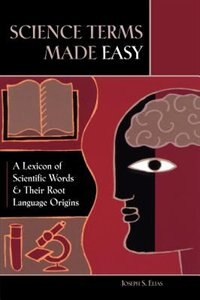 Book Science Terms Made Easy: A Lexicon Of Scientific Words And Their Root Language Origins by Joseph S. Elias