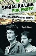 Serial Killing for Profit: Multiple Murder for Money by Dirk Gibson