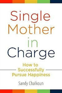 Book Single Mother in Charge: How to Successfully Pursue Happiness by Sandy Chalkoun