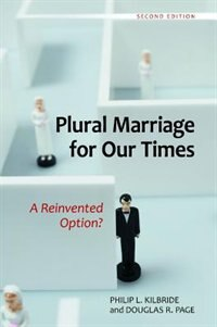 Plural Marriage for Our Times: A Reinvented Option? by Philip Kilbride