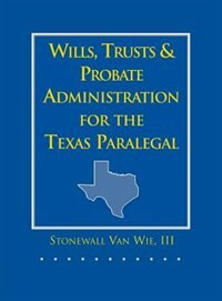 Book Wills, Trusts, and Probate Administration for the Texas Paralegal by Stonewall Van Wie