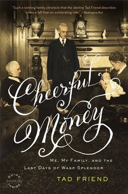 Book Cheerful Money: Me, My Family, And The Last Days Of Wasp Splendor by Tad Friend