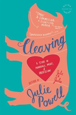 Book Cleaving: A Story Of Marriage, Meat, And Obsession by Julie Powell