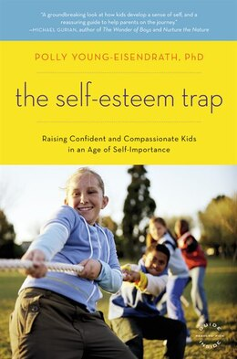 Book The Self-esteem Trap: Raising Confident And Compassionate Kids In An Age Of Self-importance by Polly Young-eisendrath