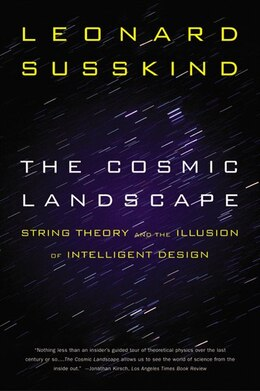 Book The Cosmic Landscape: String Theory and the Illusion of Intelligent Design by Leonard Susskind