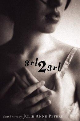Book Grl2grl: Short fictions by Julie Anne Peters