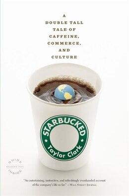 Book Starbucked: A Double Tall Tale of Caffeine, Commerce, and Culture by Taylor Clark