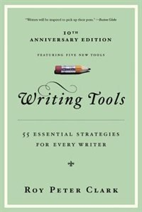 Writing Tools: 55 Essential Strategies For Every Writer