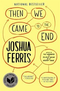 Then We Came to the End: A Novel by Joshua Ferris