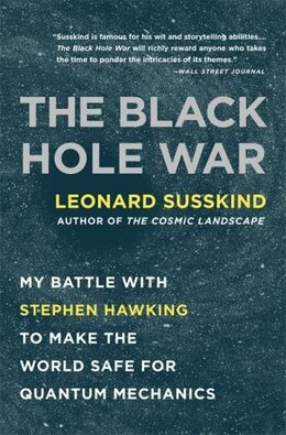 Book The Black Hole War: My Battle with Stephen Hawking to Make the World Safe for Quantum Mechanics by Leonard Susskind