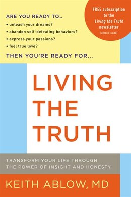 Book Living the Truth: Transform Your Life Through the Power of Insight and Honesty by Keith Ablow