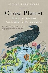Crow Planet: Essential Wisdom From The Urban Wilderness