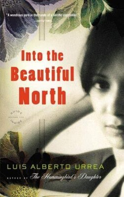 Book Into The Beautiful North: A Novel by Luis Alberto Urrea