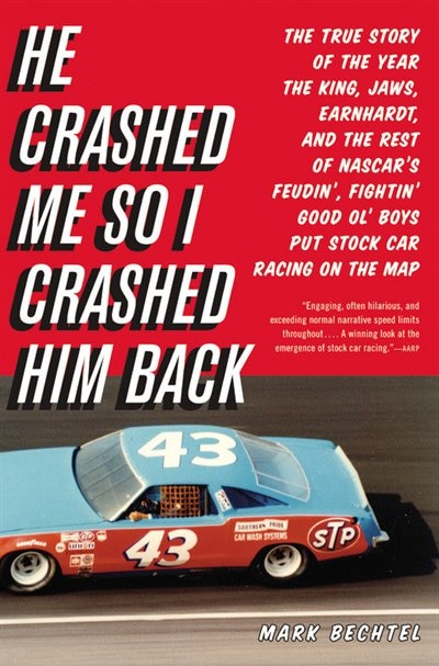 He Crashed Me So I Crashed Him Back: The True Story Of The Year The King, Jaws, Earnhardt, And The Rest Of Nascar's Feudin', Fightin' Go by Mark Bechtel