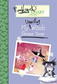 Rumblewick's Diary #2: My Unwilling Witch Sleeps Over